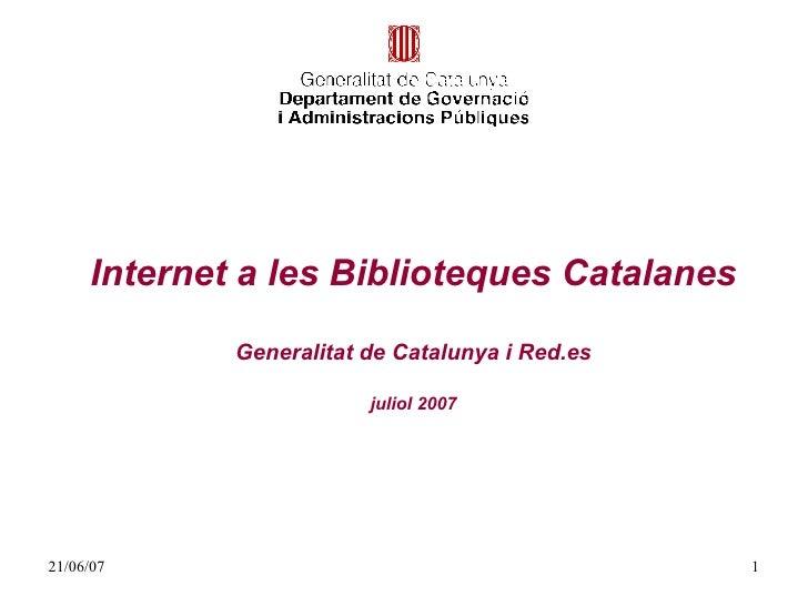 Internet a les Biblioteques Catalanes Generalitat de Catalunya i Red.es juliol 2007