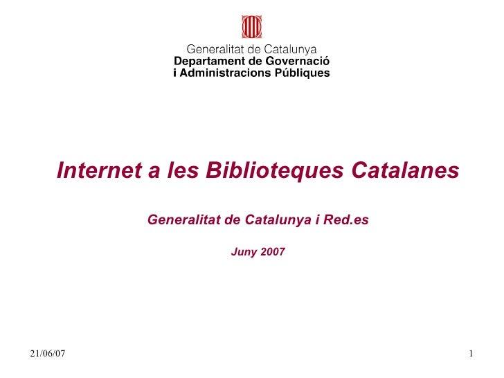 Internet a les Biblioteques Catalanes               Generalitat de Catalunya i Red.es                           Juny 2007 ...