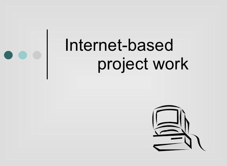 INTERNET BASED PROJECT WORK