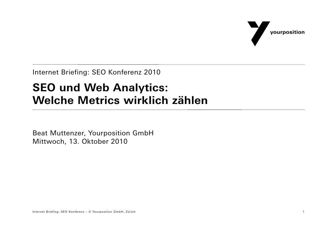 Internet Briefing: SEO Konferenz 2010  SEO und Web Analytics: Welche Metrics wirklich zählen  Beat Muttenzer, Yourposition...