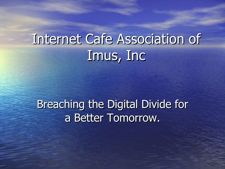 Internet Cafe Association of Imus, Inc Breaching the Digital Divide for a Better Tomorrow.