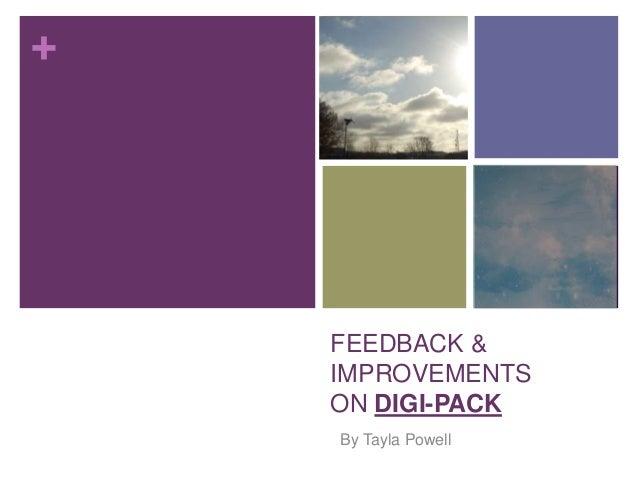 +    FEEDBACK &    IMPROVEMENTS    ON DIGI-PACK    By Tayla Powell