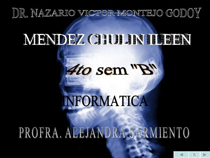 "DR. NAZARIO VICTOR MONTEJO GODOY MENDEZ CHULIN ILEEN INFORMATICA PROFRA. ALEJANDRA SARMIENTO 4to sem ""B"""