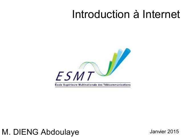 Introduction à Internet  M. DIENG Abdoulaye Janvier 2015