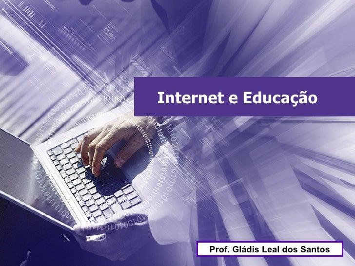 Internet e Educação Prof. Gládis Leal dos Santos
