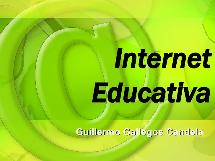 Internet Educativa Guillermo Gallegos Candela