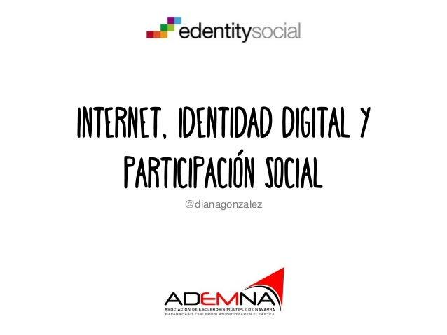 Internet, identidad digital y participación social@dianagonzalez