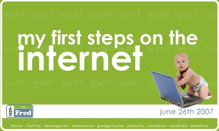 my first steps on the  internet june 26th 2007 HLN.be - 7sur7.be - demorgen.be - autozone.be - goedgevoel.be - joepie.be -...