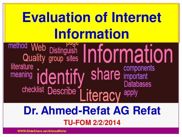Evaluation of Internet Information  Dr. Ahmed-Refat AG Refat TU-FOM 2/2/2014 WWW.SlideShare.net/AhmedRefat