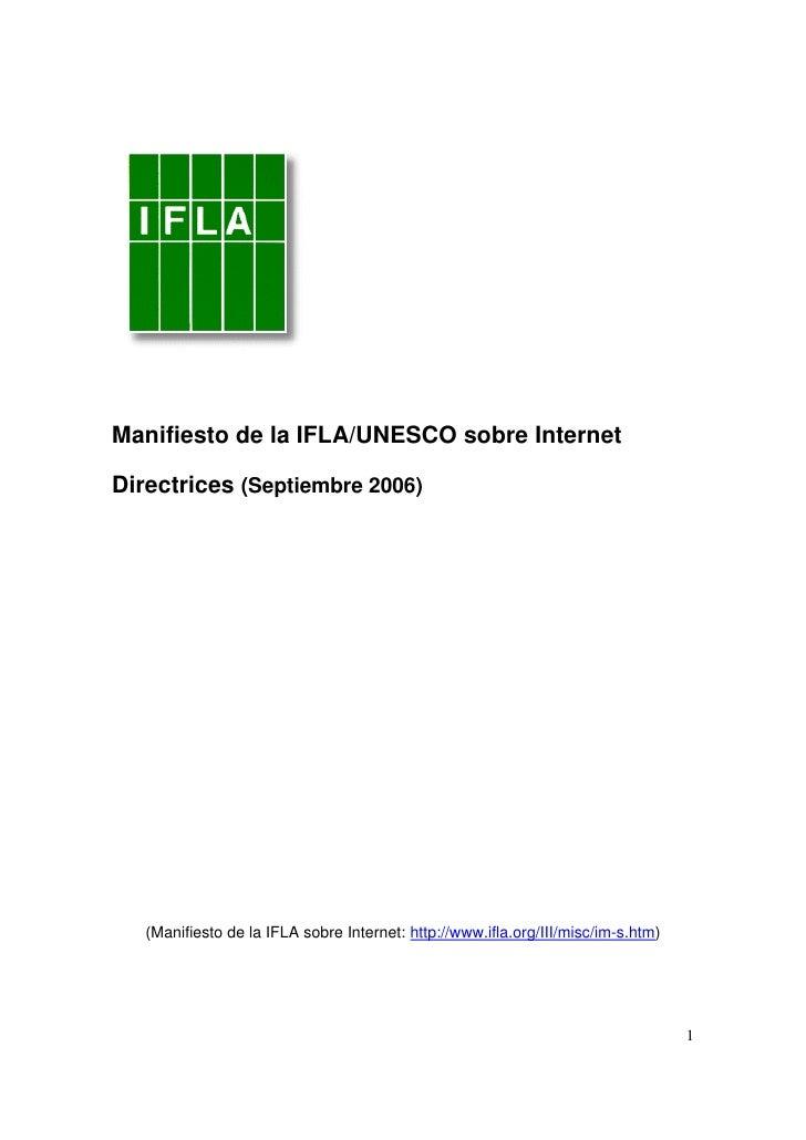 Manifiesto de la IFLA/UNESCO sobre InternetDirectrices (Septiembre 2006)   (Manifiesto de la IFLA sobre Internet: http://w...