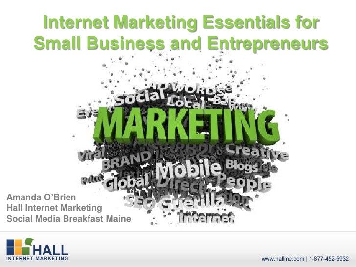 Internet Marketing Essentials for      Small Business and EntrepreneursAmanda O'BrienHall Internet MarketingSocial Media B...