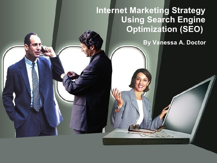 Internet Marketing Strategy Using Search Engine Optimization (SEO)  By Vanessa A. Doctor