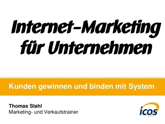 Kunden gewinnen und binden mit System Thomas Stahl Marketing- und Verkaufstrainer Internet-Marketing für Unternehmen