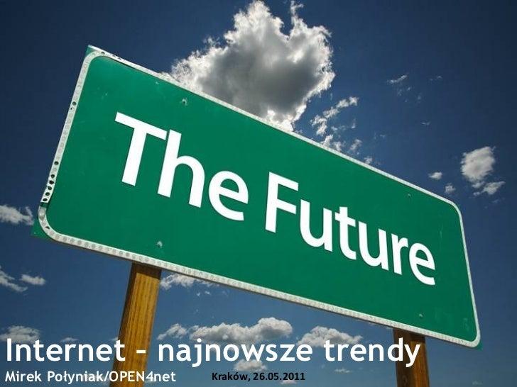 Internet – najnowsze trendyMirek Połyniak/OPEN4net   Kraków, 26.05.2011