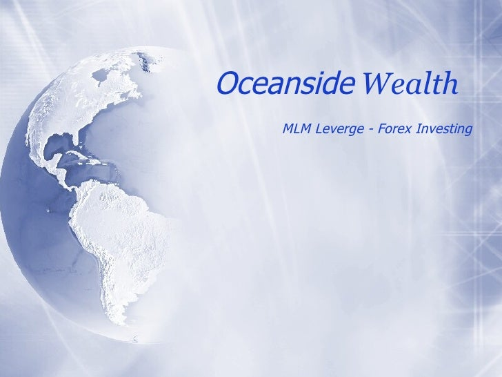 Oceanside  Wealth MLM Leverge - Forex Investing