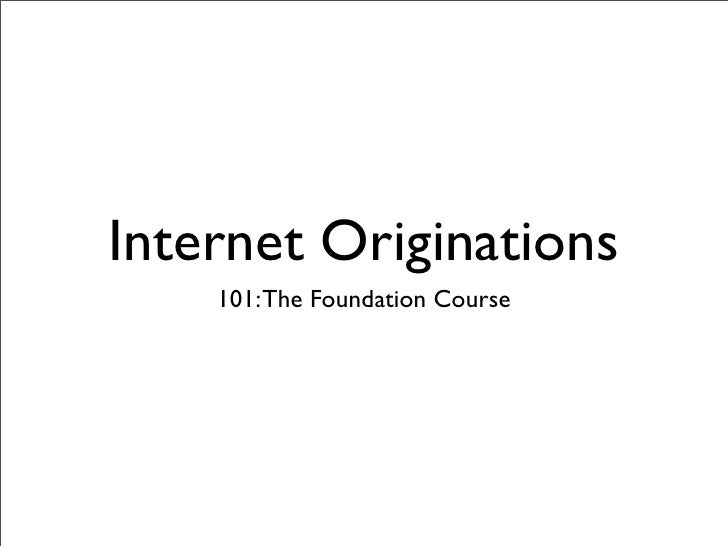 Internet Originations     101: The Foundation Course