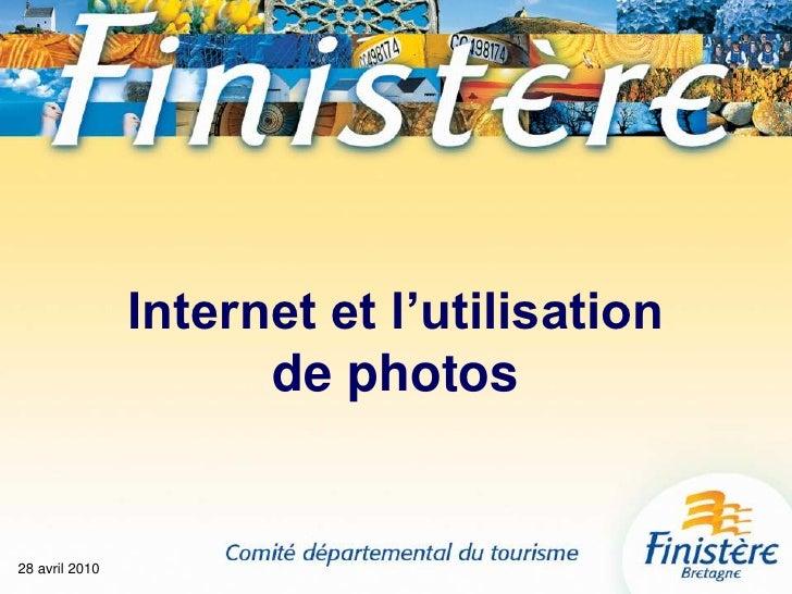 28 avril 2010<br />Internet et l'utilisationde photos<br />