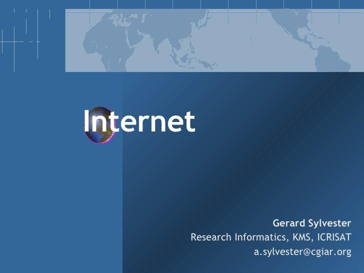 Internet Gerard Sylvester Research Informatics, KMS, ICRISAT [email_address]