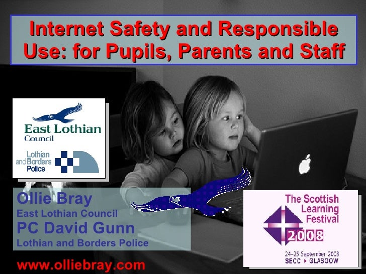 www.olliebray.com Internet Safety and Responsible Use: for Pupils, Parents and Staff Ollie Bray East Lothian Council PC Da...