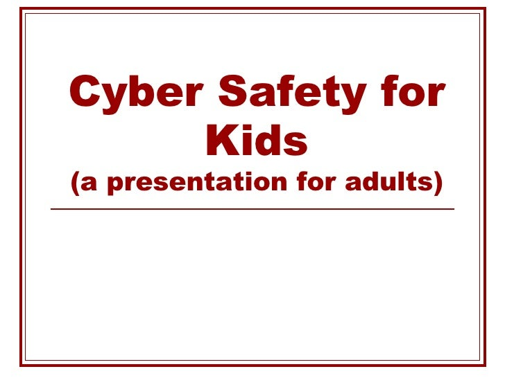 Cyber Safety for Kids (a presentation for adults)