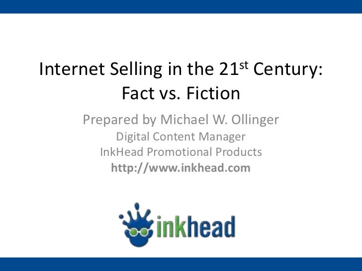 Internet Selling in the 21st Century:          Fact vs. Fiction     Prepared by Michael W. Ollinger          Digital Conte...