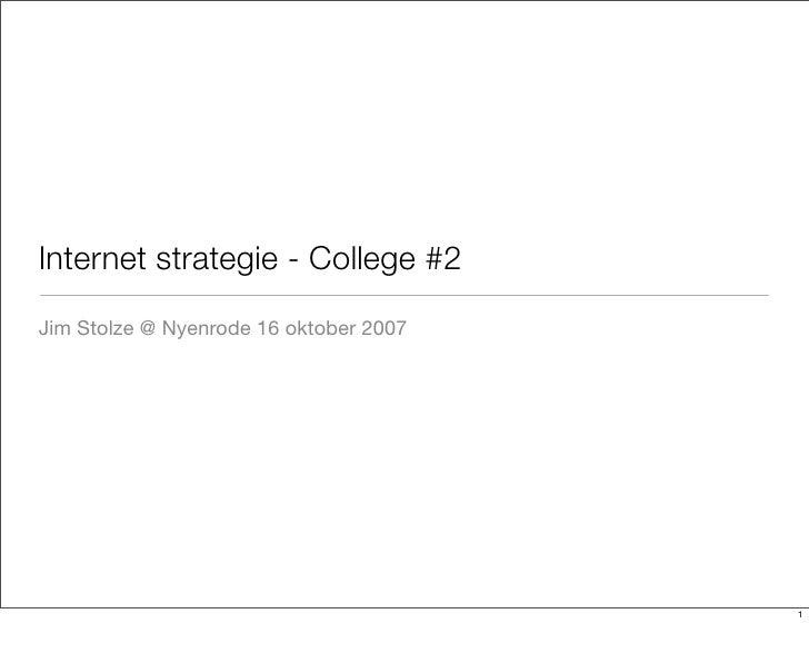 Internet strategie - College #2 Jim Stolze @ Nyenrode 16 oktober 2007                                             1