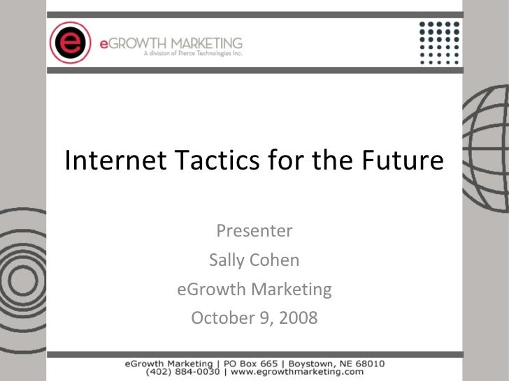 Internet Tactics for the Future Presenter Sally Cohen eGrowth Marketing October 9, 2008