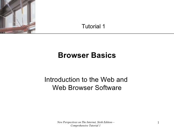 Browser Basics Introduction to the Web and  Web Browser Software Tutorial 1