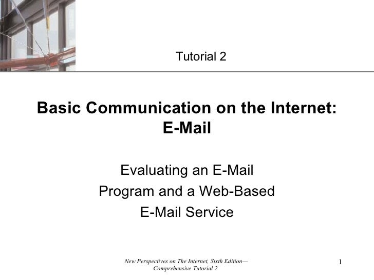 Evaluating an E-Mail Program and a Web-Based E-Mail Service Basic Communication on the Internet: E-Mail Tutorial 2