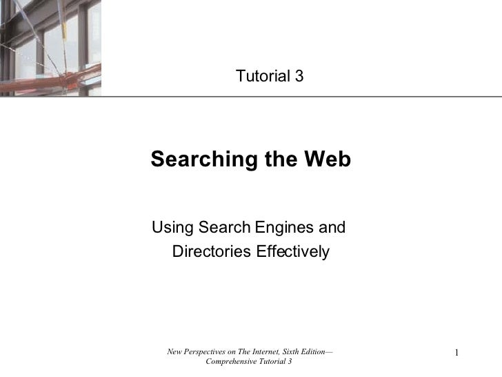 Searching the Web Using Search Engines and  Directories Effectively Tutorial 3