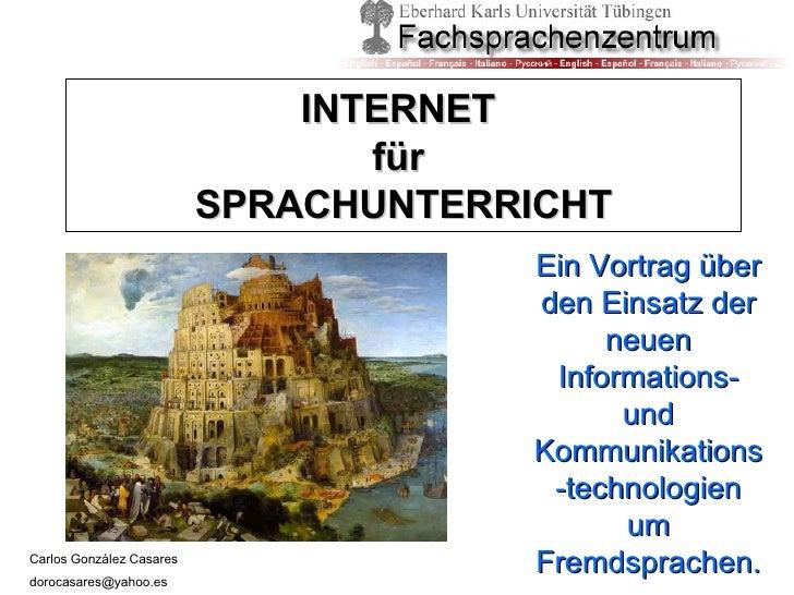 INTERNET  für  SPRACHUNTERRICHT <ul><ul><li>Ein Vortrag über den Einsatz der neuen Informations- und Kommunikations-techno...