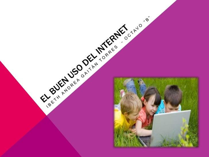EL BUEN USO DEL INTERNETLa tecnología en la comunicación e información da varias   oportunidades a los adolescentes. Desde...