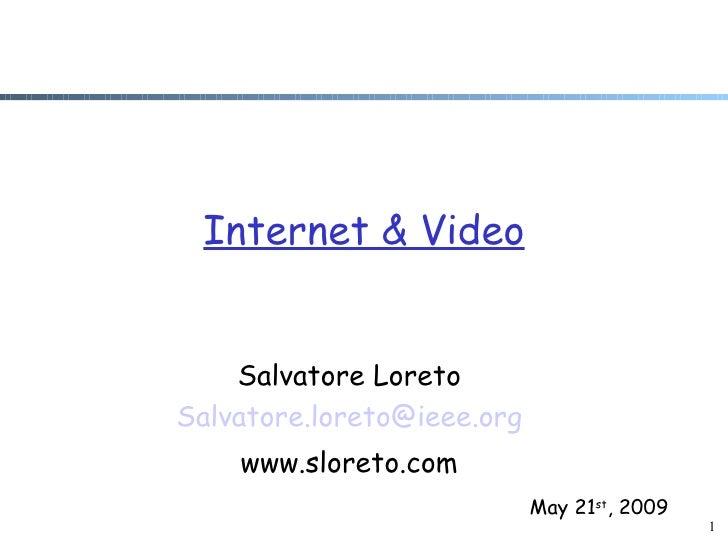 Internet & Video       Salvatore Loreto Salvatore.loreto@ieee.org     www.sloreto.com                             May 21st...
