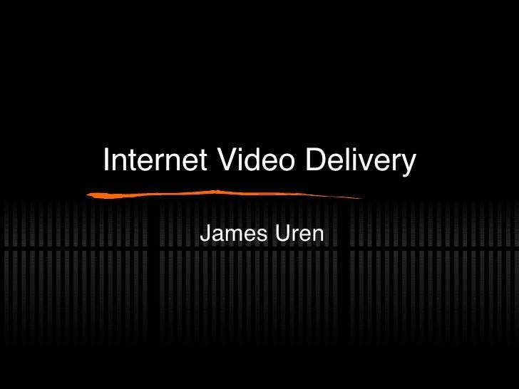Internet Video Delivery James Uren