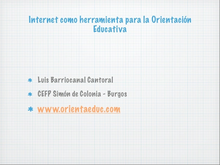 Internet como herramienta para la Orientación                  Educativa       Luis Barriocanal Cantoral   CEFP Simón de C...
