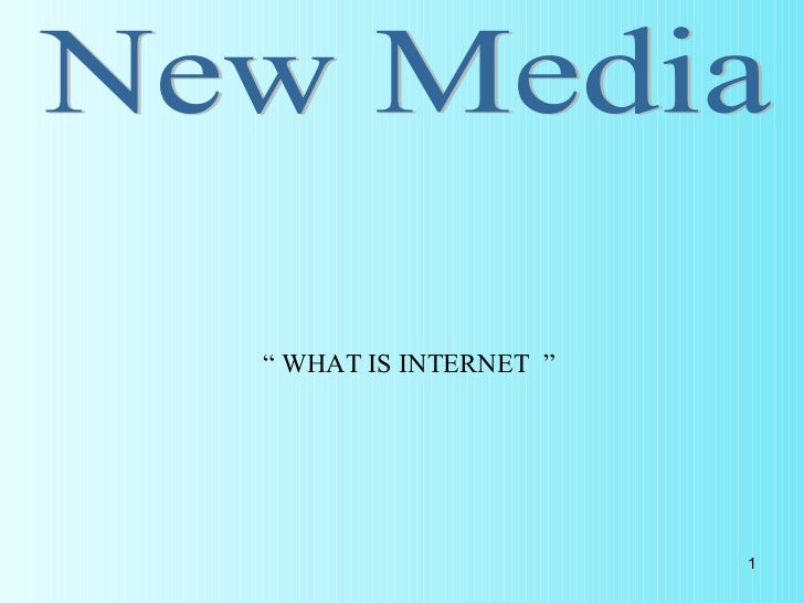 "New Media ""  WHAT IS INTERNET  """