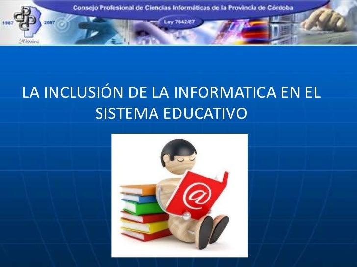 LA INCLUSIÓN DE LA INFORMATICA EN EL         SISTEMA EDUCATIVO