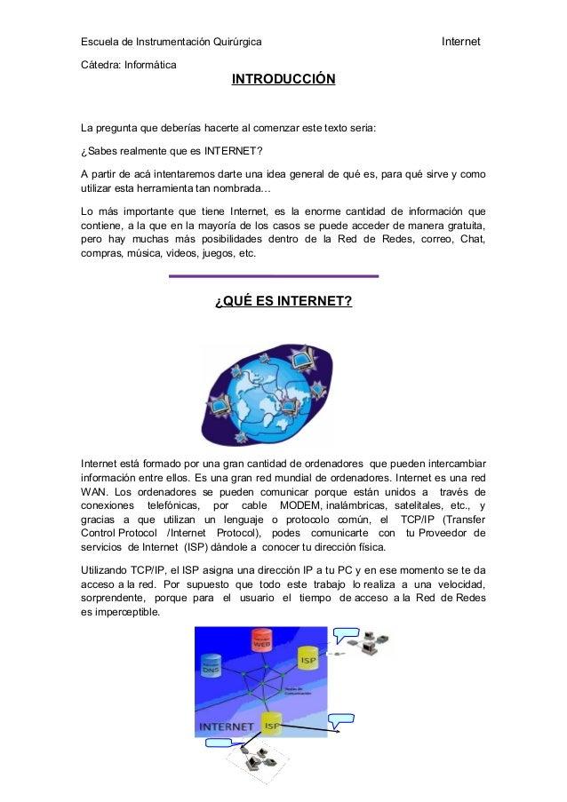 Escuela de Instrumentación Quirúrgica Internet Cátedra: Informática INTRODUCCIÓN La pregunta que deberías hacerte al comen...