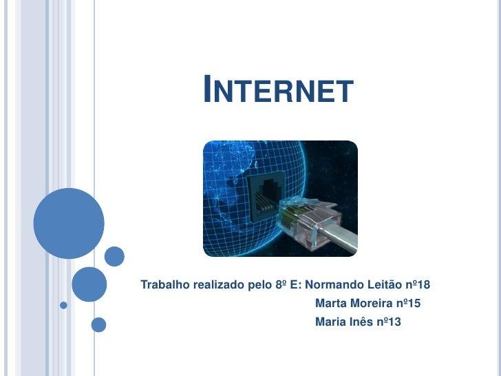 Internet<br />Trabalho realizado pelo 8º E: Normando Leitão nº18<br />                                                    ...