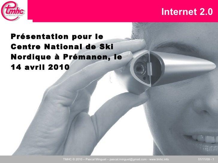 Internet 2.0  Présentation pour le Centre National de Ski Nordique à Prémanon, le 14 avril 2010