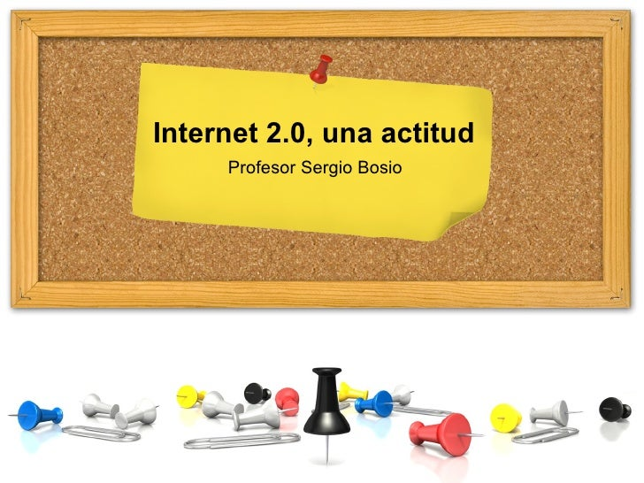 Internet 2.0, una actitud     Profesor Sergio Bosio
