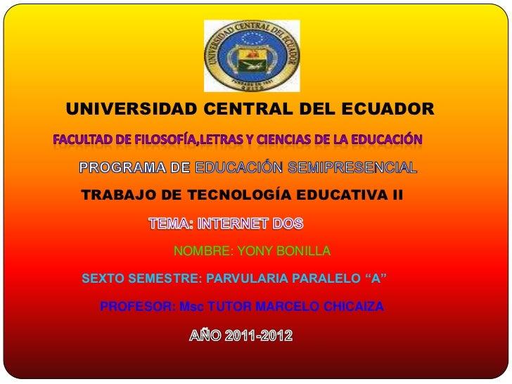 UNIVERSIDAD CENTRAL DEL ECUADOR TRABAJO DE TECNOLOGÍA EDUCATIVA II            NOMBRE: YONY BONILLA SEXTO SEMESTRE: PARVULA...