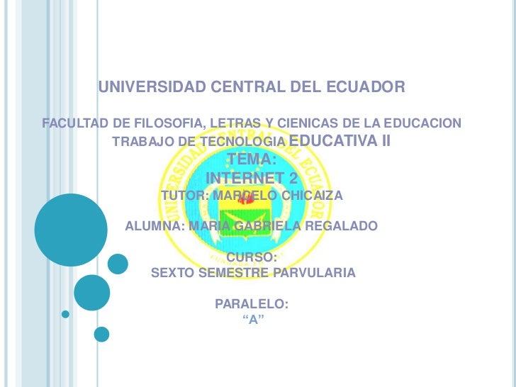 UNIVERSIDAD CENTRAL DEL ECUADORFACULTAD DE FILOSOFIA, LETRAS Y CIENICAS DE LA EDUCACION         TRABAJO DE TECNOLOGIA EDUC...