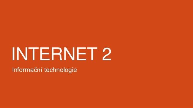 INTERNET 2 Informační technologie
