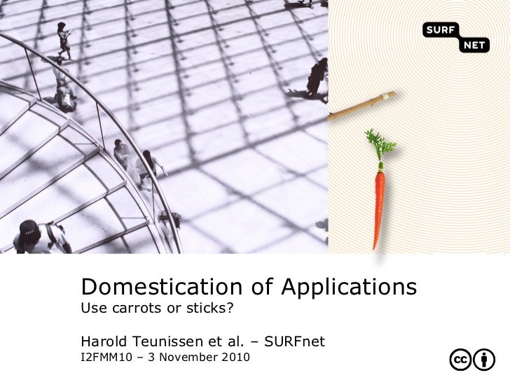 Domestication of ApplicationsUse carrots or sticks?Harold Teunissen et al. – SURFnetI2FMM10 – 3 November 2010