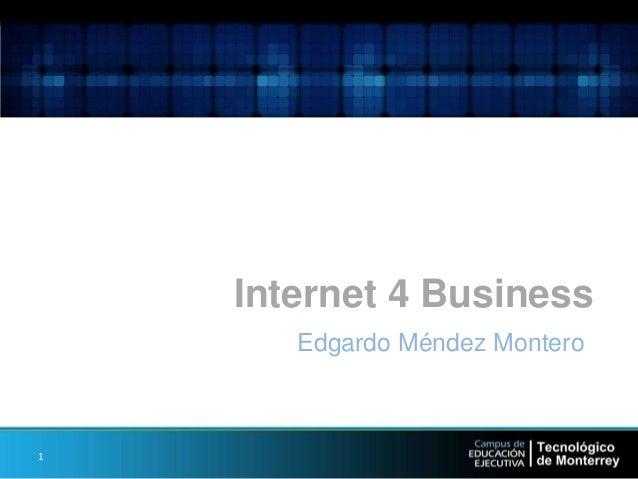 Internet 4 Business Edgardo Méndez Montero 1