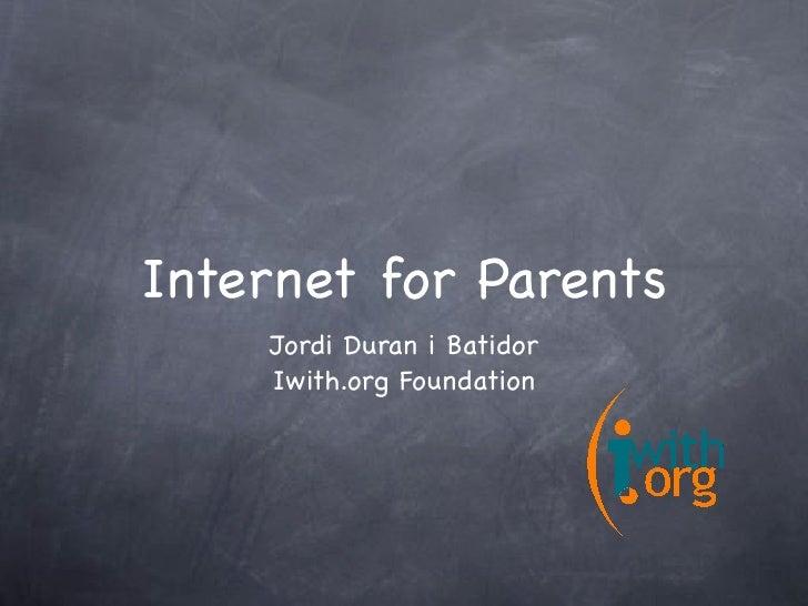 Internet for Parents     Jordi Duran i Batidor     Iwith.org Foundation