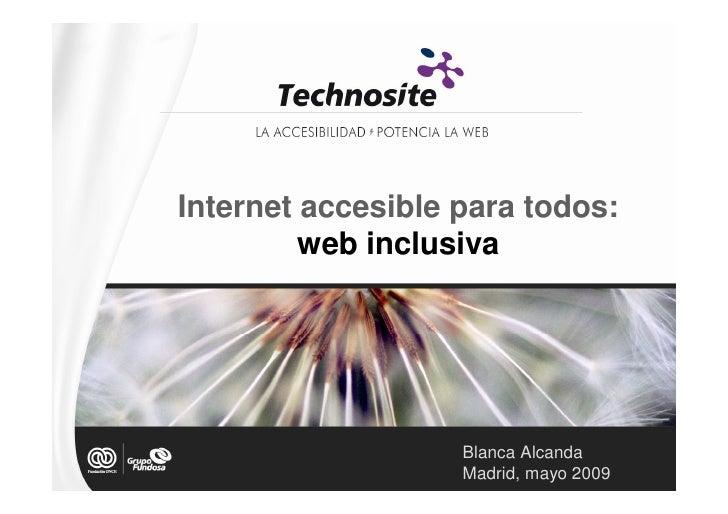 Internet accesible para todos:          web inclusiva                        Blanca Alcanda                    Madrid, may...
