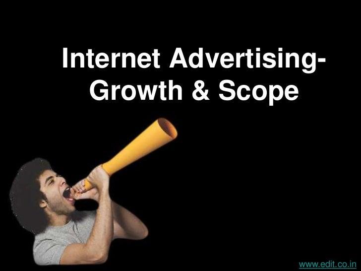 Internet Advertising-  Growth & Scope                  www.edit.co.in