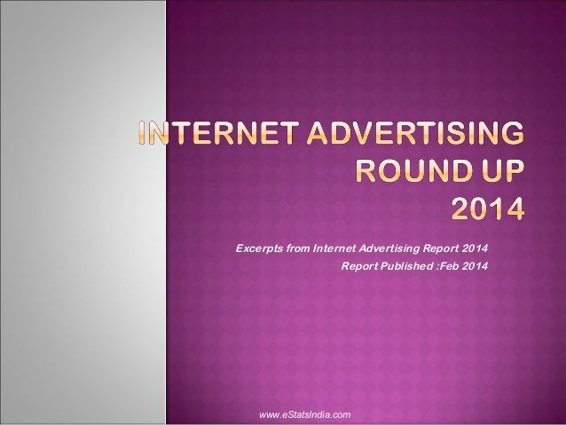 Excerpts from Internet Advertising Report 2014 Report Published :Feb 2014 www.eStatsIndia.com